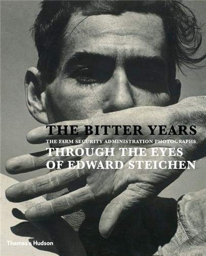 9780500544181: The Bitter Years: The Farm Security Administration Photographs Through the Eyes of Edward Steichen