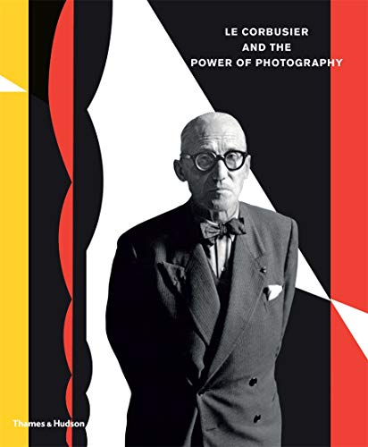 Corbusier and the Power of Photography (Hardcover): Norman Foster