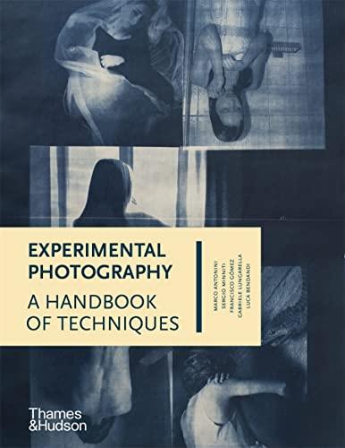 Experimental Photography: A Handbook of Techniques (Hardback): Luca Bendandi, Marco Antonini