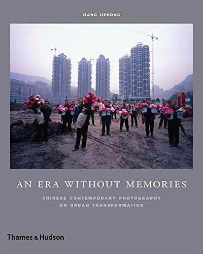 9780500544433: An Era Without Memories: Chinese Contemporary Photography on Urban Transformation