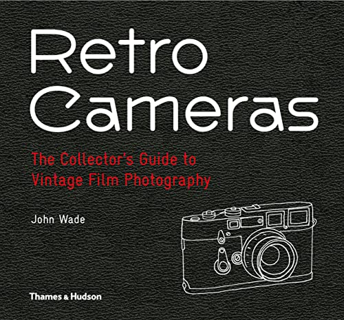 Retro Cameras: The Collector's Guide to Vintage Film Photography 9780500544907 An accessible, stylish guide to still-usable vintage film cameras: which to buy, where to find them, and how to get the most out of them