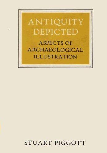 Antiquity Depicted: Aspects of Archaeological Illustration: Stuart Piggott