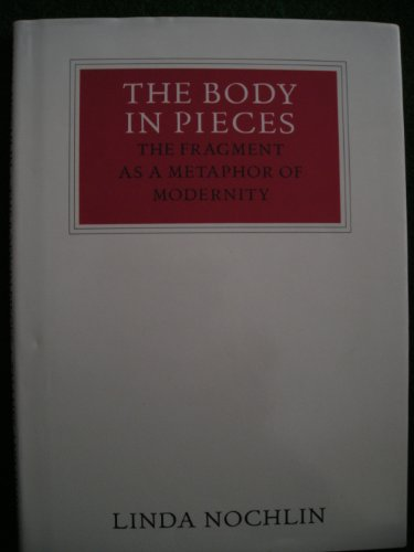 The Body in Pieces: The Fragment As a Metaphor of Modernity (Walter Neurath Memorial Lectures): ...