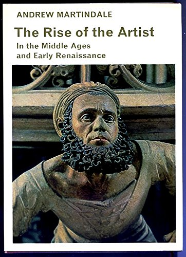 9780500560068: The Rise of the Artist: In the Middle Ages and Early Renaissance (Library of Medieval Civilization)