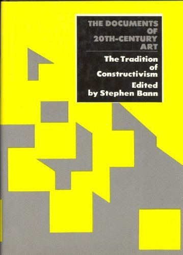 The Tradition of Constructivism (Documents of 20th-Century: BANN, Stephen (edits)