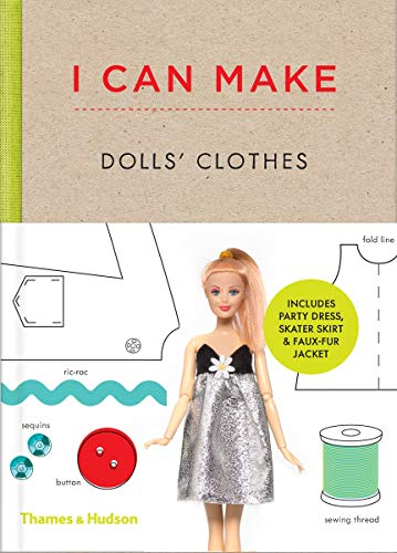 9780500650516: I Can Make Dolls' Clothes: Easy-to-follow Patterns to Make Clothes and Accessories for Your Favorite Doll