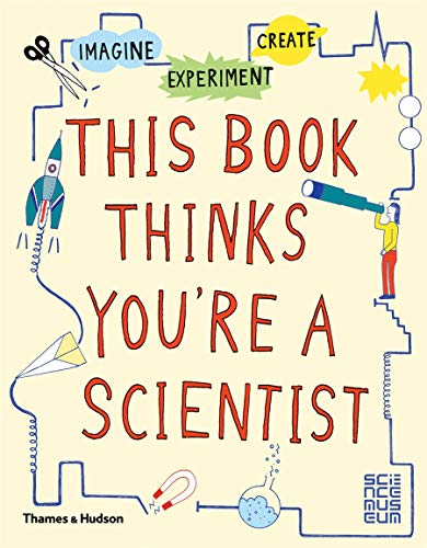 9780500650813: This Book Thinks You're a Scientist: Experiment, Imagine, Create