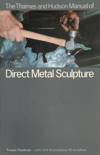 The Thames and Hudson Manual of Direct Metal Sculpture