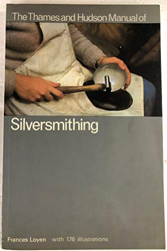 Thames and Hudson Manual of Silversmithing: Loyen, Frances