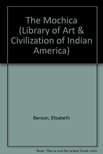The Mochica (Library of Art & Civilization: Benson, Elizabeth