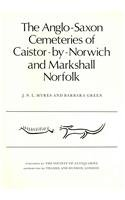 The Anglo - Saxon Cemeteries of Caistor - by - Norwich and Markshall, Norfolk