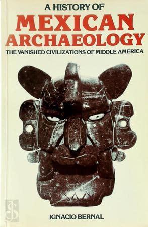 A History of Mexican Archaeology : The: Ignacio Bernal