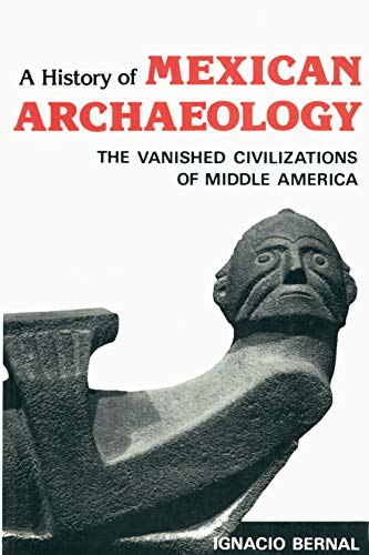 9780500790083: A History of Mexican Archaeology: The Vanished Civilizations of Middle America