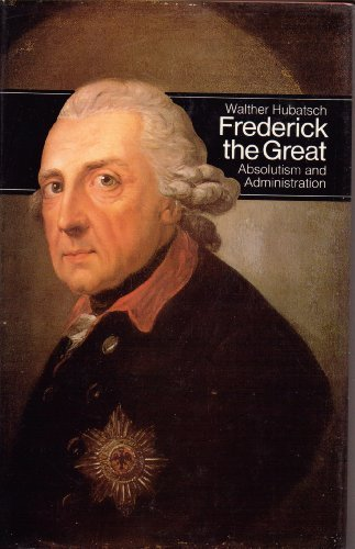 9780500870020: Frederick the Great of Prussia: Absolutism and Administration (Men in Office)