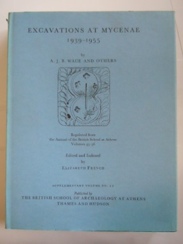 EXCAVATIONS AT MYCENAE, 1939-1955 Reprinted from the Annual of the British School At Athens, Volu...