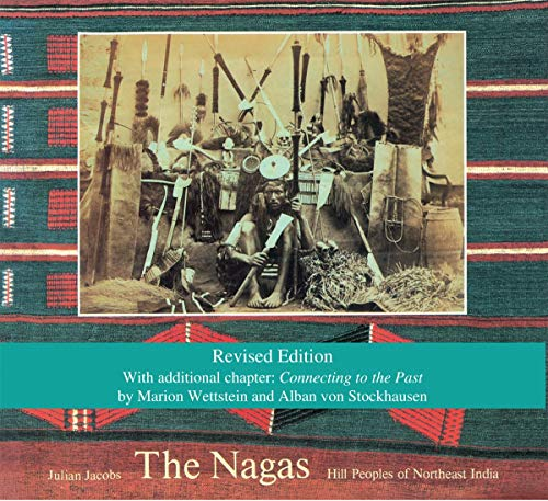 9780500970294: The Nagas: Hill Peoples of Northeast India: Society, Culture, and the Colonial Encounter
