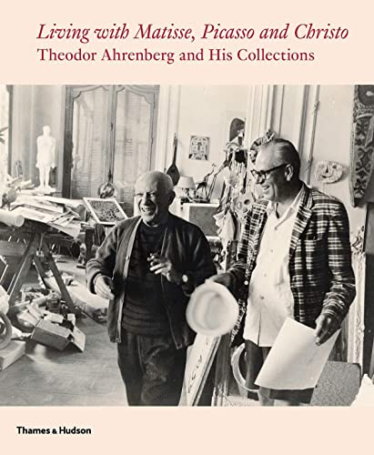 9780500970607: Living With Matisse, Picasso, and Christo: Teto Ahrenberg and His Collections: Theodor Ahrenberg and His Collections