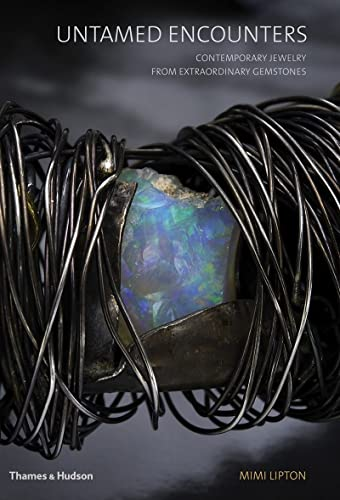Untamed Encounters: Contemporary Jewelry from Extraordinary Gemstones: Lipton, Mimi