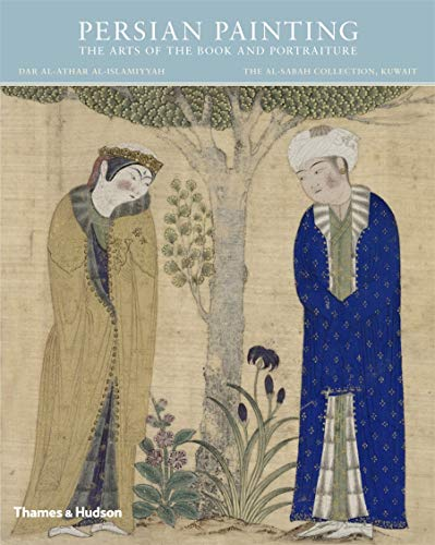 9780500970676: Persian Painting: The Arts of the Book and Portraiture (Al Sabah Collection)