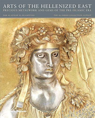 9780500970690: Arts of the Hellenized East: Precious Metalwork and Gems of the Pre-Islamic Era