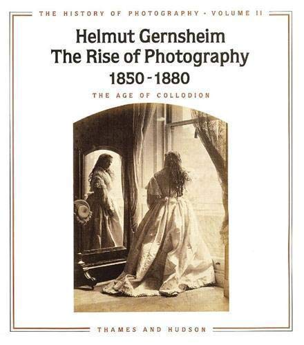 9780500973493: The History of Photography: The Age of Collodion (History of Photography / Helmut Gernsheim)