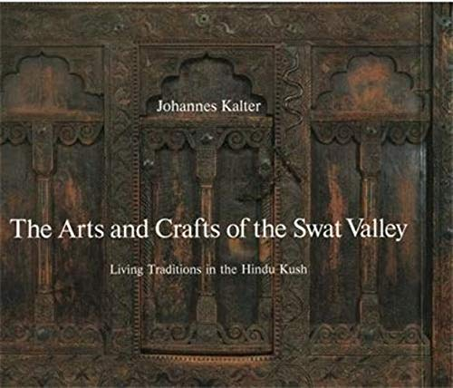 9780500973844: The Arts and Crafts of the Swat Valley: Living Traditions in the Hindu Kush (Arts & Crafts)