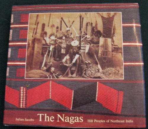 The Nagas: Hill Peoples of Northeast India : Society, Culture and the Colonial Encounter: Jacobs, ...