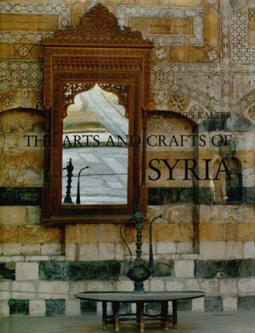 The Arts and Crafts of Syria: Collection Antoine Touma and Linden-Museum Stuttgart: Johannes Kalter