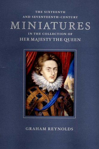 The Sixteenth and Seventeenth-Century Miniatures: In the Collection of Her Majesty the Queen: ...