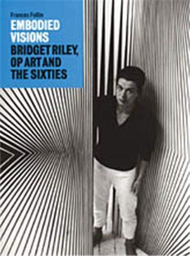 9780500976432: Embodied Visions - Bridget Riley, Op Art and the Sixties /Anglais