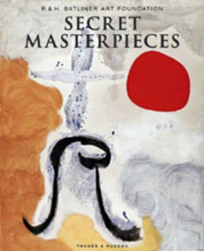9780500976661: Secret Masterpieces: From the R. & H. Batliner Art Foundation