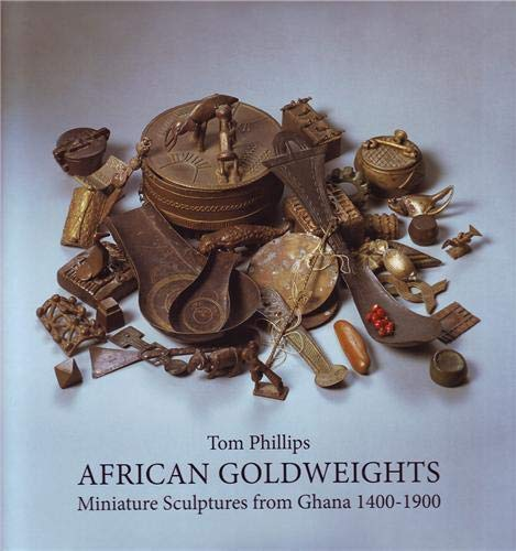 African Goldweights: Miniature Sculptures from Ghana 1400-1900: Phillips, Tom