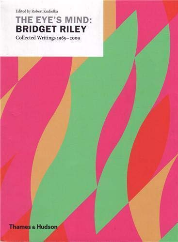 Eye's Mind: Bridget Riley - Collected Writings 1965-2009 (0500976996) by Robert Kudielka