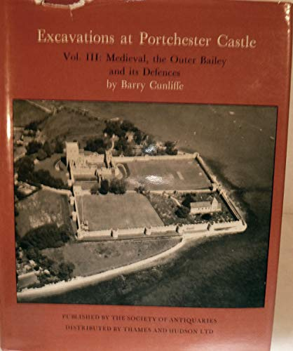 Excavations at Portchester Castle. Volume III: Medieval, the Outer Bailey and its Defences.: Barry ...