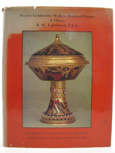 Secular Goldsmiths' Work in Medieval France: A History: Lightbown, R. W.