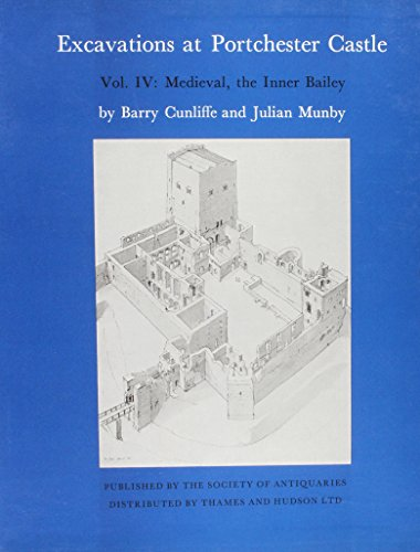 Excavations at Portchester Castle: Volume IV: The Medieval, the Inner Bailey