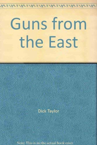 Guns from the East: Taylor, Dick