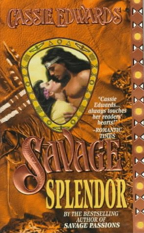 Savage Splendor (Savage (Leisure Paperback)) (0505521121) by Cassie Edwards