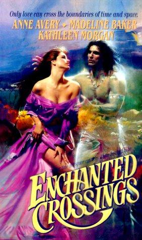 Enchanted Crossings (Love Spell romance): Baker, Madeline, Morgan, Kathleen, Avery, Anne