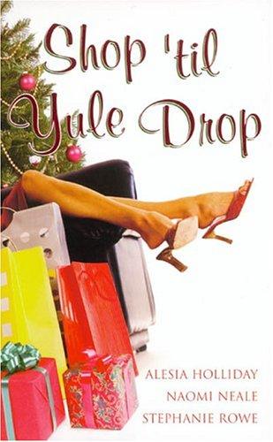 Shop 'Til Yule Drop: Holliday, Alesia, Neale,