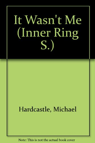 It Wasn't Me (Inner Ring S): Hardcastle, Michael
