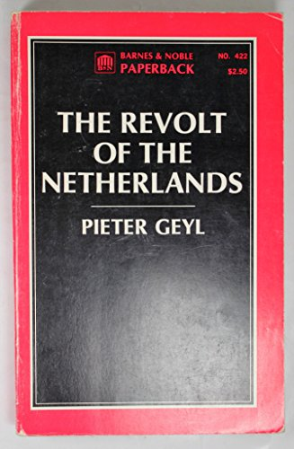 The Revolt of the Netherlands (1555 - 1609): Geyl, P.
