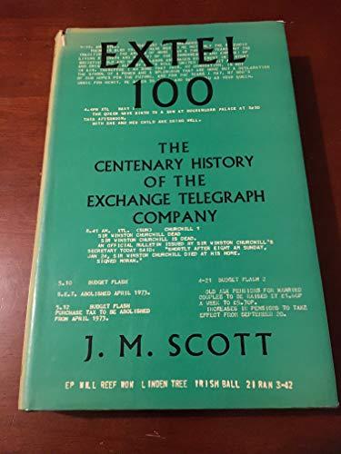 Extel 100 The Centenary History of the Exchange Telegraph Company: Scott J M