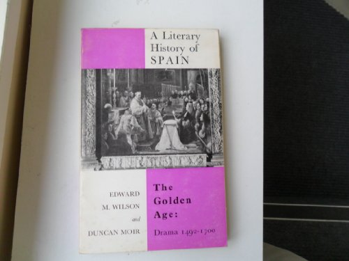 Literary History of Spain: Golden Age Drama (A Literary history of Spain): Wilson, Edward Meryon, ...