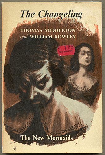 The Changeling: Middleton, Thomas & Rowley, William - Thomson, Patricia [editor]