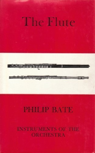 The Flute: A Study of Its History, Development and Construction: Bate, Philip
