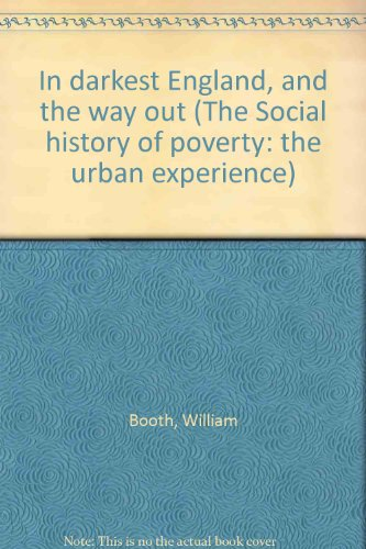 In darkest England, and the way out: Booth, William