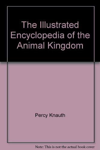 The Illustrated Encyclopedia of the Animal Kingdom: knauth, percy