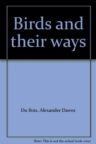 Birds and their ways: Du Bois, Alexander Dawes