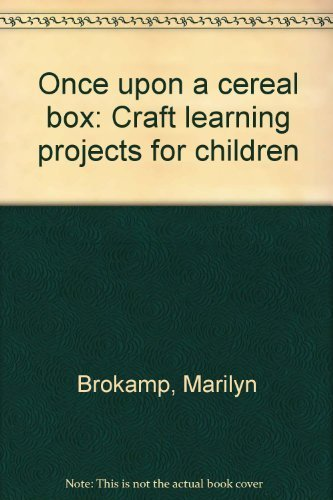 Once upon a cereal box: Craft learning projects for children: Brokamp, Marilyn